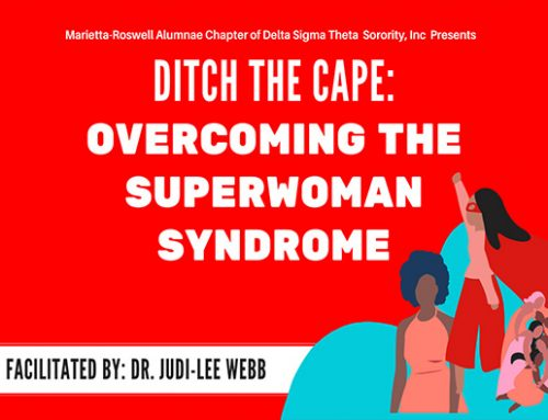Marietta-Roswell Alumnae Chapter of Delta Sigma Theta Sorority, Inc. Overcoming The Superwoman Syndrome